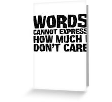 Words cannot express how much I don't care Greeting Card
