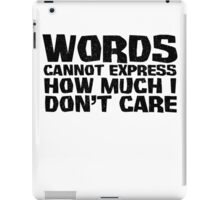 Words cannot express how much I don't care iPad Case/Skin
