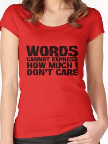 Words cannot express how much I don't care Women's Fitted Scoop T-Shirt