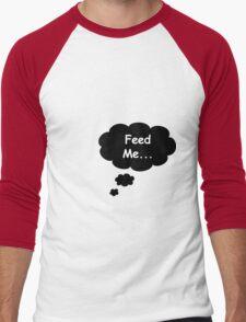 Feed Me... T-Shirt