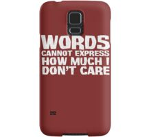 Words cannot express how much I don't care - White Samsung Galaxy Case/Skin
