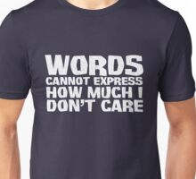 Words cannot express how much I don't care - White Unisex T-Shirt