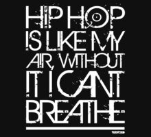 VURSAFIED - HIP HOP IS LIKE MY AIR, WITHOUT IT I CANT BREATHE (WHITE) by vursafied