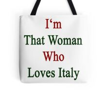 I'm That Woman Who Loves Italy  Tote Bag