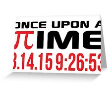 Happy Pi Day 2015 'Once Upon a Time Pi Logo and 3.14.15 9:26:53' Collector's Edition T-Shirt and Gifts Greeting Card