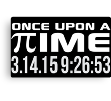 Happy Pi Day 2015 'Once Upon a Time Pi Logo Reverse and 3.14.15 9:26:53' Collector's Edition T-Shirt and Gifts Canvas Print