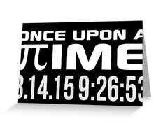 Happy Pi Day 2015 'Once Upon a Time Pi Logo Reverse and 3.14.15 9:26:53' Collector's Edition T-Shirt and Gifts Greeting Card
