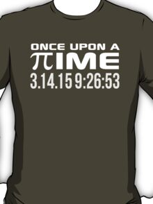 Happy Pi Day 2015 'Once Upon a Time Pi Logo Reverse and 3.14.15 9:26:53' Collector's Edition T-Shirt and Gifts T-Shirt