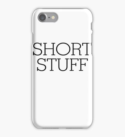 Short stuff iPhone Case/Skin