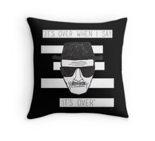 """""""It's over....when i say it's over""""  Throw Pillow"""