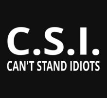 C.S.I. Can't Stand Idiots by coolfuntees