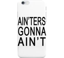 Ain'ters Gonna Ain't iPhone Case/Skin