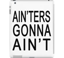 Ain'ters Gonna Ain't iPad Case/Skin