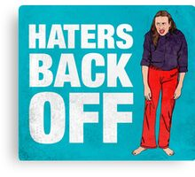 Haters Back Off Canvas Print