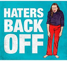 Haters Back Off Photographic Print