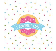 I Doughnut Care Photographic Print