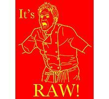 It's RAW! Photographic Print