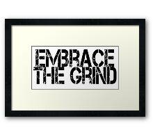 Embrace the Grind Framed Print