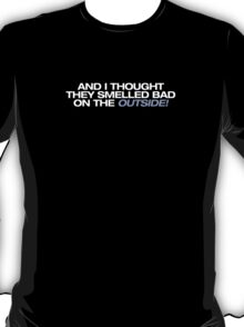 Star Wars - And I thought they smelled bad on the outside! T-Shirt