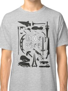Choose wisely - Geek weapons BW Classic T-Shirt