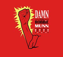 Damn you Robbie Munn!!! Unisex T-Shirt