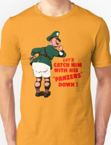 Let's catch him with his panzers down Unisex T-Shirt