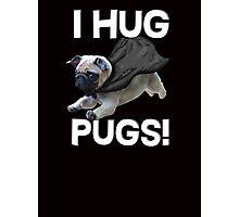 I hug pugs Photographic Print