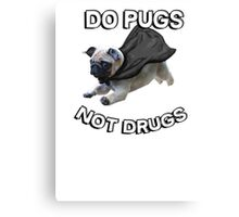 do pugs not drugs Canvas Print