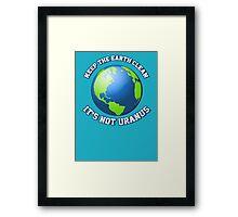 Keep the earth clean. It's not Uranus. Framed Print