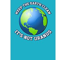Keep the earth clean. It's not Uranus. Photographic Print