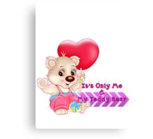 It's Only Me & My Teddy Bear Canvas Print