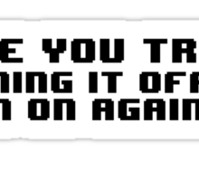 have you tried turning it off then on again? Sticker