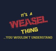 It's a WEASEL thing, you wouldn't understand !! T-Shirt