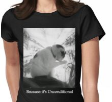 Because it's Unconditional Womens Fitted T-Shirt