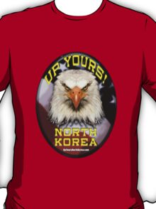 Up Yours North Korea! - Angry Eagle T-Shirt