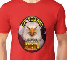 Up Yours North Korea! - Angry Eagle Unisex T-Shirt