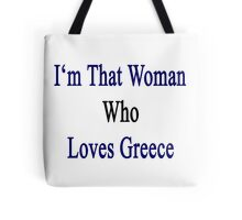 I'm That Woman Who Loves Greece  Tote Bag