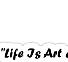 Life Is Art And Life Is An Art (black writing on light t's) Sticker
