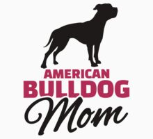 American Bulldog Mom by Designzz