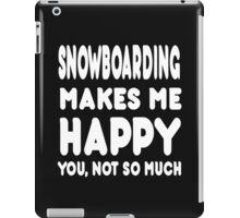 Snowboarding Makes Me Happy You, Not So Much iPad Case/Skin