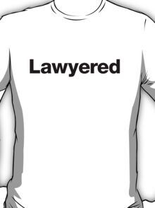 Lawyered 2.0 NEW! IMPROVED! T-Shirt