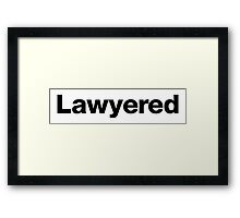 Lawyered 2.0 NEW! IMPROVED! Framed Print