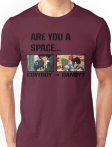 Are You A Space Cowboy Or Dandy? Unisex T-Shirt