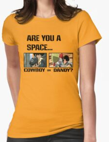 Are You A Space Cowboy Or Dandy? Womens Fitted T-Shirt