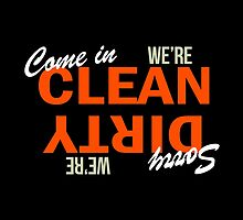 Come In We're Clean Sorry We're Dirty by Garaga