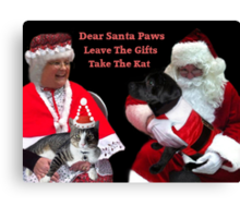 DEAR SANTA PAWS LEAVE THE GIFTS TAKE THE CAT ..PICTURE AND OR CARD Canvas Print