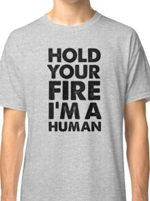 Hold your fire I'm a human Classic T-Shirt