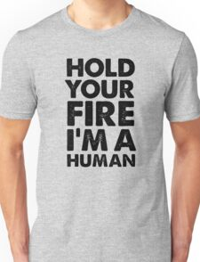 Hold your fire I'm a human Unisex T-Shirt