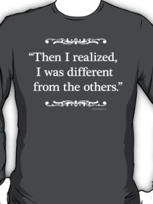 Then I realized I was different from the others T-Shirt