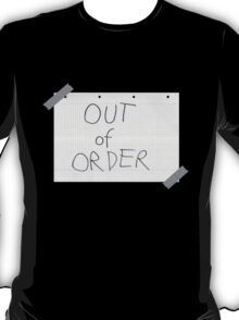 I'm Out Of Order T-Shirt